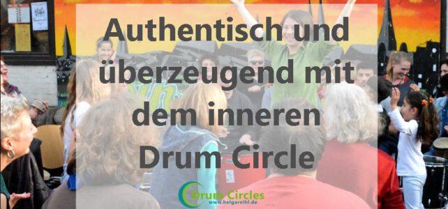 Authentisch und überzeugend mit dem inneren Drum Circle